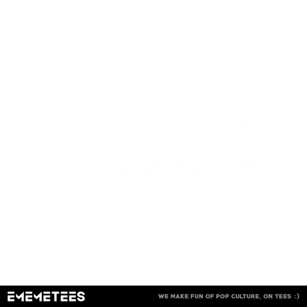 Feature, Not Bug