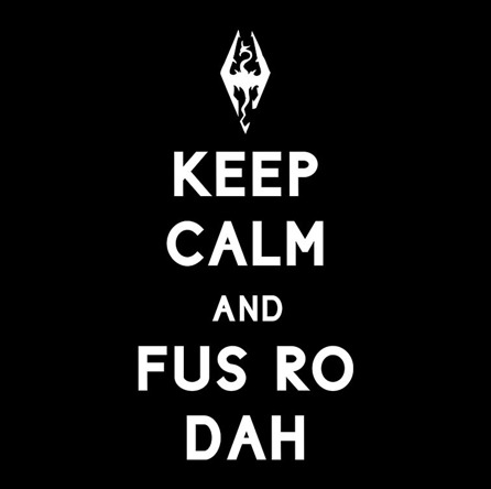 Keep Calm and Fus Ro Dah